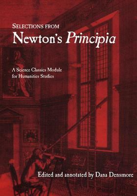 Selections from Newton's Principia: A Science Classics Module for Humanities Studies - Newton, Isaac, Sir, and Densmore, Dana (Editor), and Donahue, William H (Translated by)