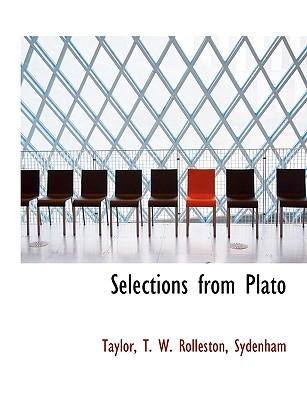 Selections from Plato - Taylor, Me, and Rolleston, T W, and Sydenham