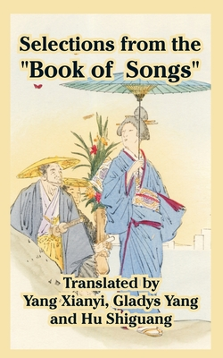 "Selections from the ""Book of Songs"" - Xianyi, Yang, Professor (Translated by), and Yang, Gladys, Professor (Translated by), and Shiguang, Hu (Translated by)"