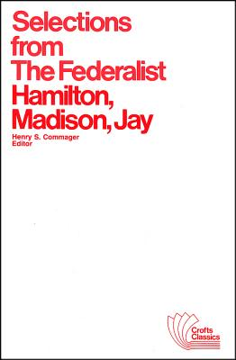 Selections from the Federalist: And Other Arguments and Essays, Pertinent and Impertinent - Hamilton, Alexander, and Hamilton, Madison, and Madison, James