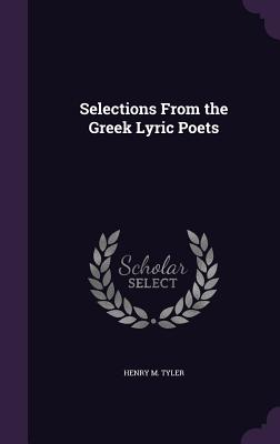 Selections from the Greek Lyric Poets - Tyler, Henry M