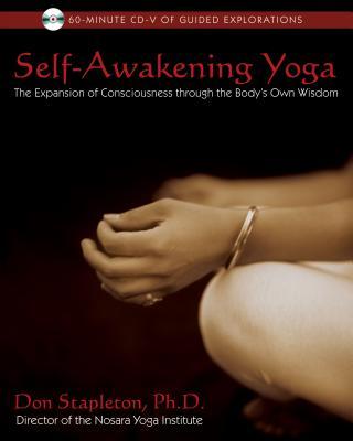 Self-Awakening Yoga: The Expansion of Consciousness Through the Body's Own Wisdom - Stapleton, Don