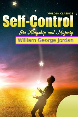 Self-Control Its Kingship and Majesty - Jordan, William George