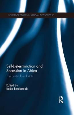 Self-Determination and Secession in Africa: The Post-Colonial State - Bereketeab, Redie (Editor)