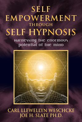 Self-Empowerment Through Self-Hypnosis: Harnessing the Enormous Potential of the Mind - Weschcke, Carl Llewellyn
