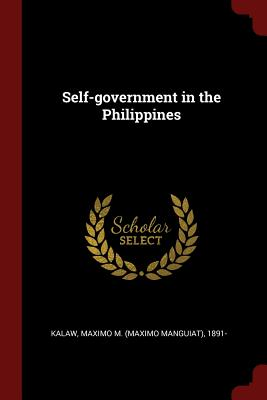 Self-Government in the Philippines - Kalaw, Maximo M (Maximo Manguiat) 1891 (Creator)