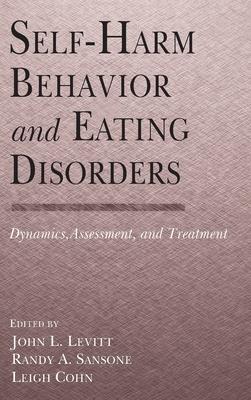 Self-Harm Behavior and Eating Disorders: Dynamics, Assessment and Treatment - Levitt, Sansone, and Levitt, John L (Editor), and Sansone, Randy A (Editor)