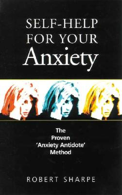 Self-Help for Your Anxiety: The Proven Anxiety Antidote Method - Sharpe, Robert, Sr.