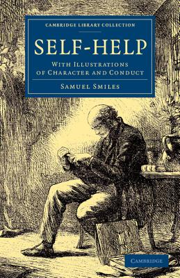 Self-Help: With Illustrations of Character and Conduct - Smiles, Samuel