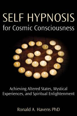 Self Hypnosis for Cosmic Consciousness: Achieving Altered States, Mystical Experiences, and Spiritual Enlightenment - Havens, Ronald A