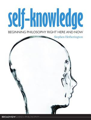 Self-Knowledge: Beginning Philosophy Right Here and Now - Hetherington, Stephen