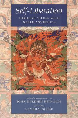 Self-Liberation Through Seeing with Naked Awareness - Reynolds, John Myrdhin (Translated by), and Norbu, Namkhai (Foreword by)