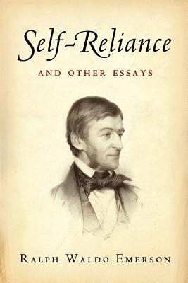 Self-Reliance and Other Essays - Emerson, Ralph Waldo