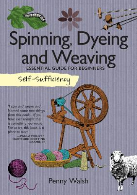 Self-Sufficiency: Spinning, Dyeing & Weaving - Walsh, Penny