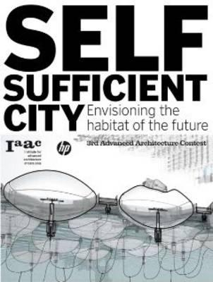 Self-Sufficient City: Envisioning the Habitat of the Future - Guallart, Vicente (Editor)