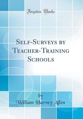Self-Surveys by Teacher-Training Schools (Classic Reprint) - Allen, William Harvey