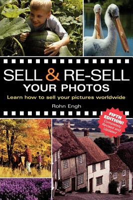 Sell & Re-Sell Your Photos: Learn How to Sell Your Pictures Worldwide - Engh, Rohn