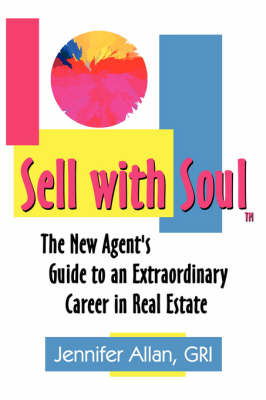 Sell with Soul: The New Agent's Guide to an Extraordinary Career in Real Estate - Allan, Jennifer