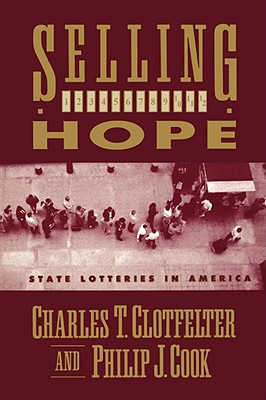 Selling Hope: State Lotteries in America - Clotfelter, Charles T, and Cook, Philip J