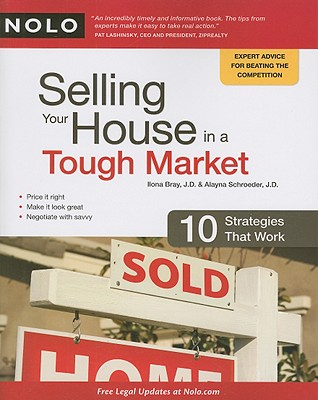 Selling Your House in a Tough Market: 10 Strategies That Work - Bray, Ilona, Jd, and Schroeder, Alayna, J.D.