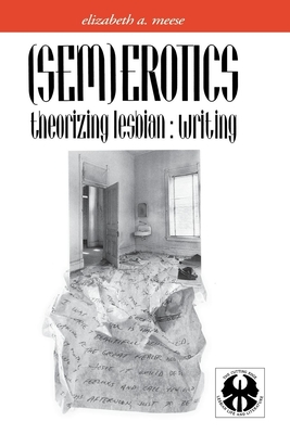 (sem)Erotics: Theorizing Lesbian: Writing - Meese, Elizabeth (Editor)