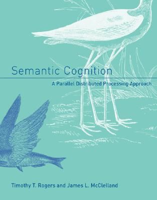 Semantic Cognition: A Parallel Distributed Processing Approach - Rogers, Timothy T
