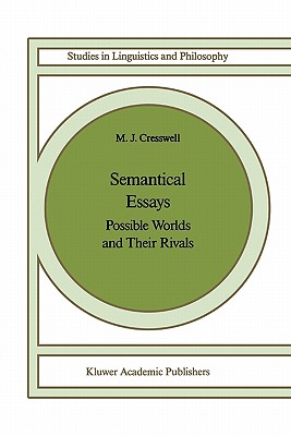 Semantical Essays: Possible Worlds and their Rivals - Cresswell, M. J.