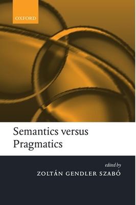 Semantics Versus Pragmatics - Szabo, Zoltan Gendler (Editor), and Szab, Zolt N Gendler (Editor), and Szab?, Zolt?n Gendler (Editor)
