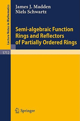 Semi-Algebraic Function Rings and Reflectors of Partially Ordered Rings - Schwartz, Niels, and Madden, James J