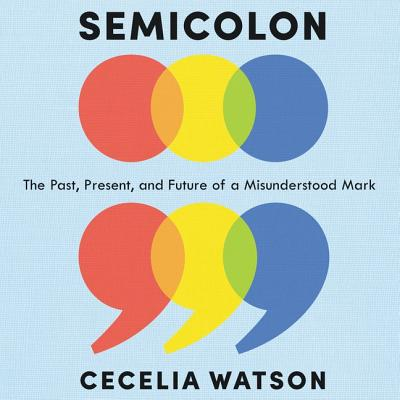 Semicolon: The Past, Present, and Future of a Misunderstood Mark - Watson, Cecelia, and Ward, Pam (Read by)
