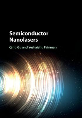 Semiconductor Nanolasers - Gu, Qing, and Fainman, Yeshaiahu