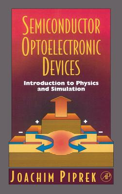 Semiconductor Optoelectronic Devices: Introduction to Physics and Simulation - Piprek, Joachim