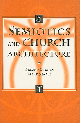 Semiotics and Church Architecture: Applying the Semiotics of A.J. Greimas and the Paris School to the Analysis of Church Buildings - Lukken, Gm, and Searle, M
