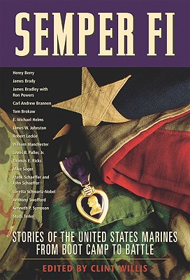 Semper Fi: Stories of the United States Marines from Boot Camp to Battle - Willis, Clint (Editor)