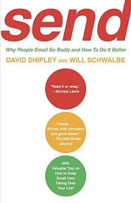 Send: Why People Email So Badly and How to Do It Better - Shipley, David, and Schwalbe, Will