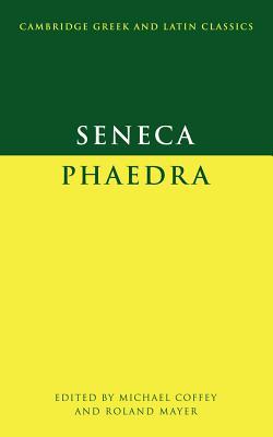 Seneca: Phaedra - Seneca, Lucius Annaeus, and Lucius Annaeus, Seneca, and Coffey, Michael (Editor)
