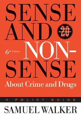Sense and Nonsense about Crime and Drugs: A Policy Guide - Walker, Samuel