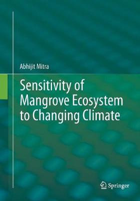 Sensitivity of Mangrove Ecosystem to Changing Climate - Mitra, Abhijit