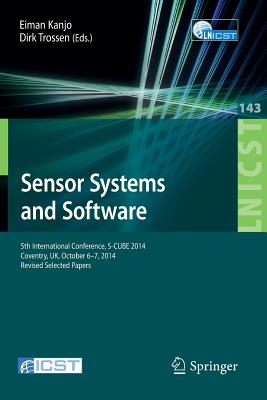 Sensor Systems and Software: 5th International Conference, S-Cube 2014, Coventry, Uk, October 6-7, 2014, Revised Selected Papers - Kanjo, Eiman (Editor), and Trossen, Dirk (Editor)