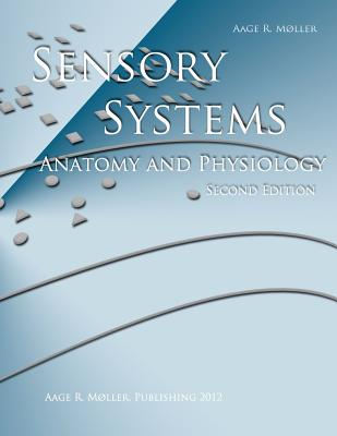 Sensory Systems: Anatomy and Physiology, Second Edition - Moller, Aage R