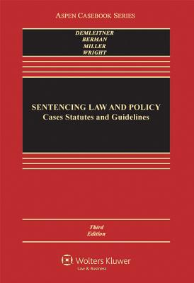Sentencing Law and Policy: Cases, Statutes, and Guidelines - Demleitner, Nora V