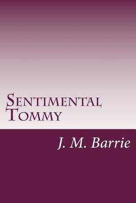 Sentimental Tommy - Barrie, James Matthew