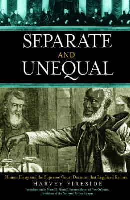 Separate and Unequal: Homer Plessy and the Supreme Court Decision That Legalized Racism - Fireside, Harvey