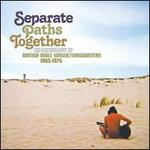 Separate Paths Together: An Anthology of British Male Singer/Songwriters 1965-1975