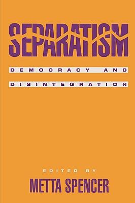 Separatism: Democracy and Disintegration - Spencer, Metta (Editor), and Atasoy, Yildiz (Contributions by), and Bacher, John (Contributions by)