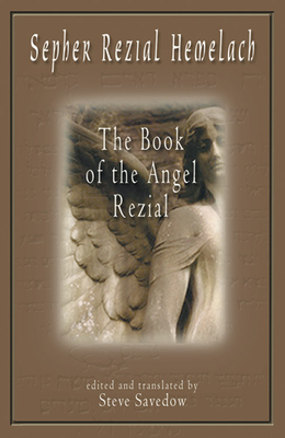 Sepher Rezial Hemelach: The Book of the Angel Rezial - Savedow, Steve (Translated by)