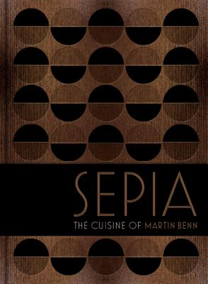 Sepia: The Cuisine of Martin Benn - Benn, Martin