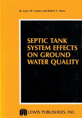 Septic Tank System Effects on Ground Water Quality - Canter, Larry W, and Knox, Robert C