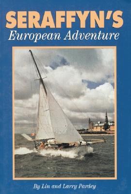 Seraffyn's European Adventure - Pardey, Lin, and Pardey, Larry