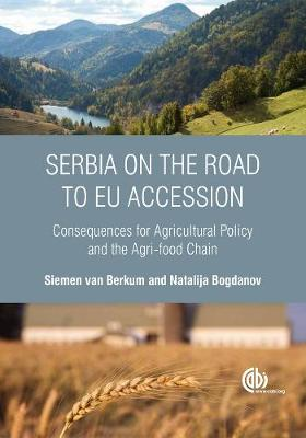 Serbia on the Road to Eu Accession: Consequences for Agricultural Policy and the Agri-Food Chain - Van Berkum, Siemen, and Bogdanov, Natalija